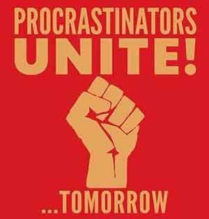 Prokrastinierer vereinigt Euch! Morgen!